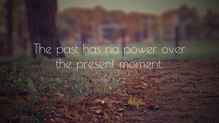 2618-Eckhart-Tolle-Quote-The-past-has-no-power-over-the-present-moment.jpg